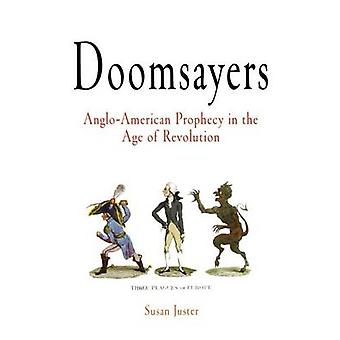 Doomsayers - Anglo-American Prophecy in the Age of Revolution by Susan