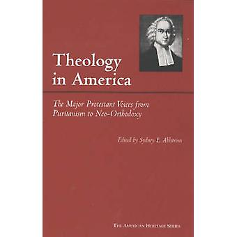 Theology in America - The Major Protestant Voices from Puritanism to N