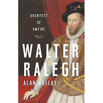 Walter Ralegh - Architekt des Imperiums von Alan Gallay - 9781541645790 Buch