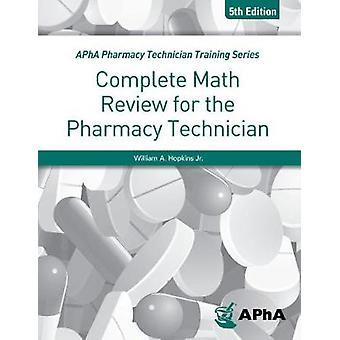 Complete Math Review for the Pharmacy Technician Fifth Edition by Wil