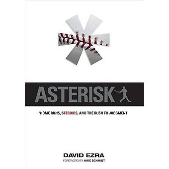 Asterisk - Home Runs - Steroids - and the Rush to Judgment by David Ez