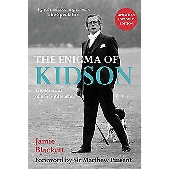 The Enigma of Kidson - Portrait of a Schoolmaster by Jamie Blackett -