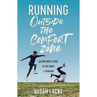 Running Outside the Comfort Zone - An Explorer's Guide to the Edges of