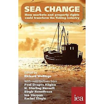 Sea Change - How Markets and Property Rights Could Transform the Fishi
