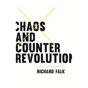 Chaos and Counterrevolution - After the Arab Spring by Richard Falk -