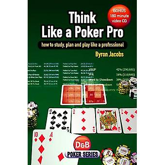 Think Like a Poker Pro - How to Study - Plan and Play Like a Professio