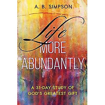 Life More Abundantly: A 31-Day Study of God's Greatest Gift
