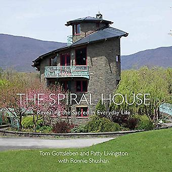 The Spiral House - Revealing the Sacred in Everyday Life by Tom Gottsl