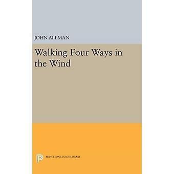 Walking Four Ways in the Wind by John Allman - 9780691648156 Book