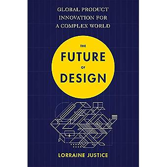 The Future of Design - Global Product Innovation for a Complex World b