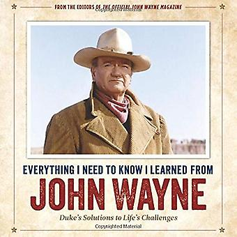 Everything I Need to Know I Learned from John Wayne - Duke'S Solutions