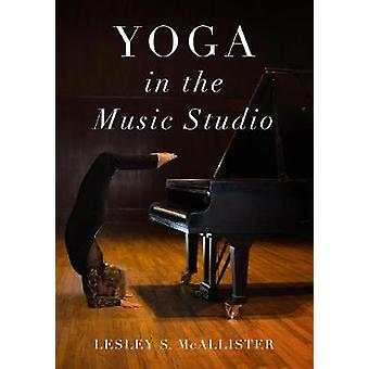 Yoga in the Music Studio by Lesley McAllister - 9780190915018 Book