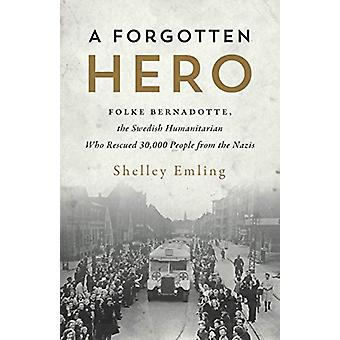 A Forgotten Hero - Folke Bernadotte - The Swedish Humanitarian Who Res