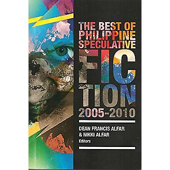 The Best of Philippine Speculative Fiction 2005-2010 by Dean Francis