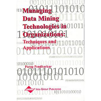 Managing Data Mining Technologies in Organizations - Techniques and Ap