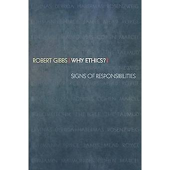 Why Ethics? - Signs of Responsibilities by Robert Gibbs - 978069100963