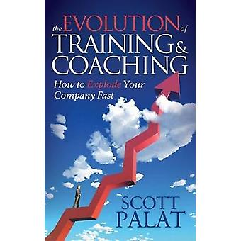 Evolution of Training and Coaching - How to Explode Your Company Fast