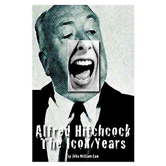 Alfred Hitchcock - The Icon Years by John William Law - 9780966567649