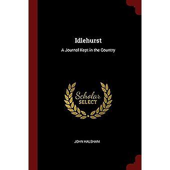 Idlehurst - A Journal Kept in the Country by John Halsham - 9781375599