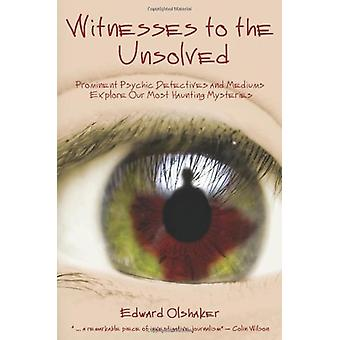 Witnesses to the Unsolved - Prominent Psychic Detectives and Mediums E