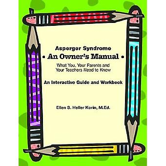 Asperger Syndrome - An Owner's Manual - What You - Your Parents and You