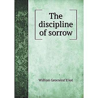 The Discipline of Sorrow by William Greenleaf Eliot - 9785519231039 B