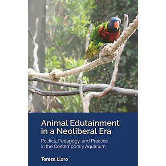 Animal Edutainment in a Neoliberal Era by Teresa Lloro