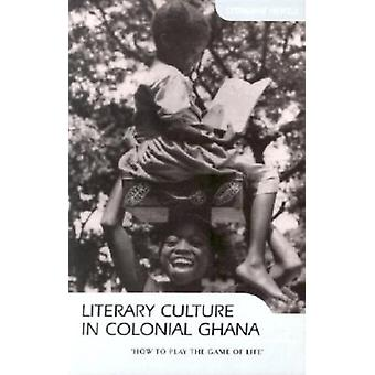 Literary Culture in Colonial Ghana by Stephanie Newell