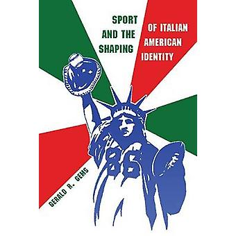 Sport and the Shaping of Italian American Identity by Gerald Gems