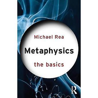 Metaphysics The Basics by Rea & Michael