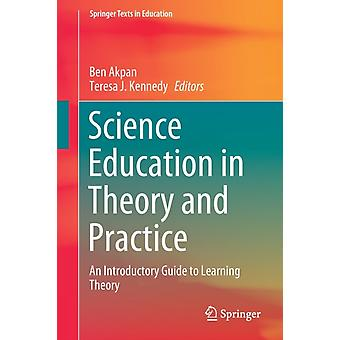 Science Education in Theory and Practice by Edited by Ben Akpan & Edited by Teresa J Kennedy