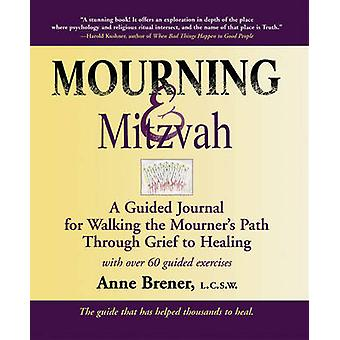 Mourning amp Mitzvah  A Guided Journal for Walking the Mourners Path Through Grief to Healing by Anne Brener
