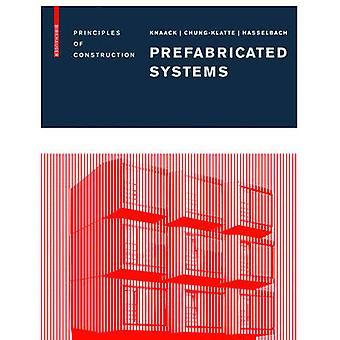Prefabricated Systems  Principles of Construction by Ulrich Knaack & Sharon Chung Klatte & Reinhard Hasselbach