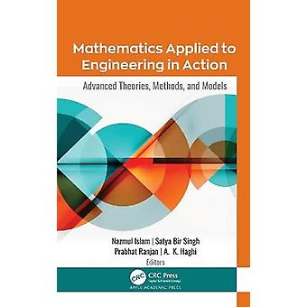 Mathematics Applied to Engineering in Action Advanced Theories Methods and Models