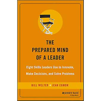 The Prepared Mind of a Leader - Eight Skills Leaders Use to Innovate -