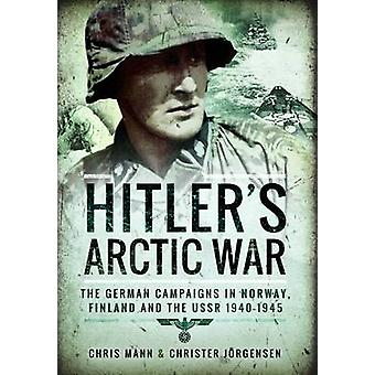 Hitler's Arctic War - The German Campaigns in Norway - Finland and the