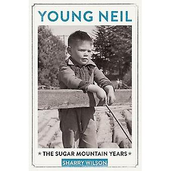 Young Neil The Sugar Mountain Years par Sharry Wilson