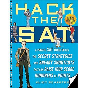 Hack the SAT: A Private SAT Tutor Spills the Secret Strategies and Sneaky Shortcuts That Can Raise Your Score Hundreds of Points