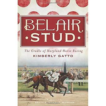 Belair Stud: Cradle of Maryland hestevæddeløb