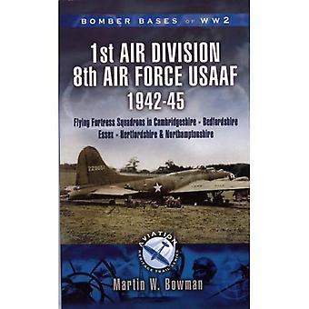 Bomber Bases of World War 2, Airfields of 1st Air Division (USAAF): Cambridgeshire, Northamptonshire, Bedfordshire (Aviation Heritage Trail Series)