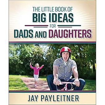 Il piccolo libro di grandi idee per padri e figlie