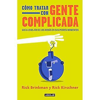 C mo Tratar Con Gente Complicada: Saca Lo Mejor de Los Dem s En Sus Peores Momentos / Dealing with Difficult People