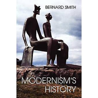 Modernisms History A Study in TwentiethCentury Art and Ideas by Smith & Bernard