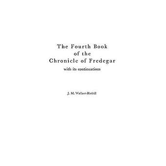 The Fourth Book of the Chronicle of Fredegar With its Continuations. by WallaceHadrill & J.M.