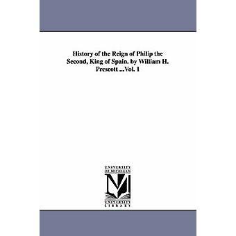 Geschichte der Herrschaft von Philipp der zweite König von Spanien. von William H. Prescott... Bd. 1 von Prescott & William Hickling