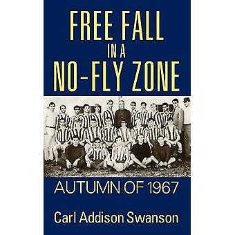 Free Fall in a NoFly Zone Autumn of 1967 by Swanson & Carl Addison