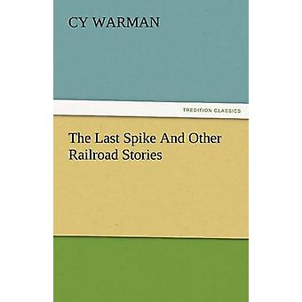 The Last Spike and Other Railroad Stories by Warman & Cy