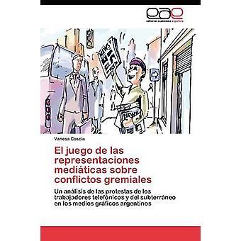El juego de las representaciones mediticas sobre conflictos gremiales by Coscia Vanesa