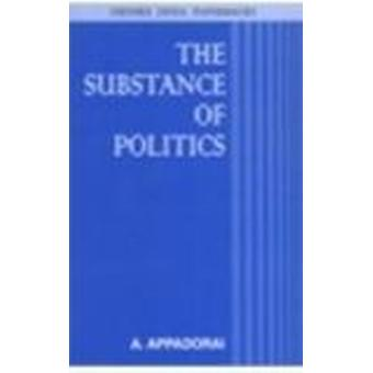 The Substance of Politics by Arjun Appadorai - 9780195656336 Book