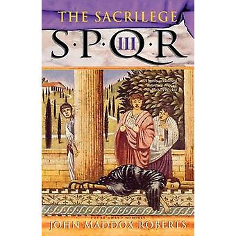 Spqr III - The Sacrilege by John Maddox Roberts - 9780312246976 Book